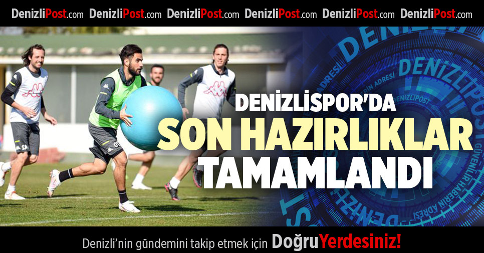 DENİZLİSPOR'DA SON HAZIRLIKLAR TAMAMLANDI