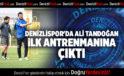 DENİZLİSPOR'DA ALİ TANDOĞAN  İLK ANTRENMANINA ÇIKTI