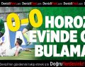 Denizlispor-Elazığspor:0-0