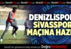 DENİZLİSPOR, SİVASSPOR MAÇINA HAZIR