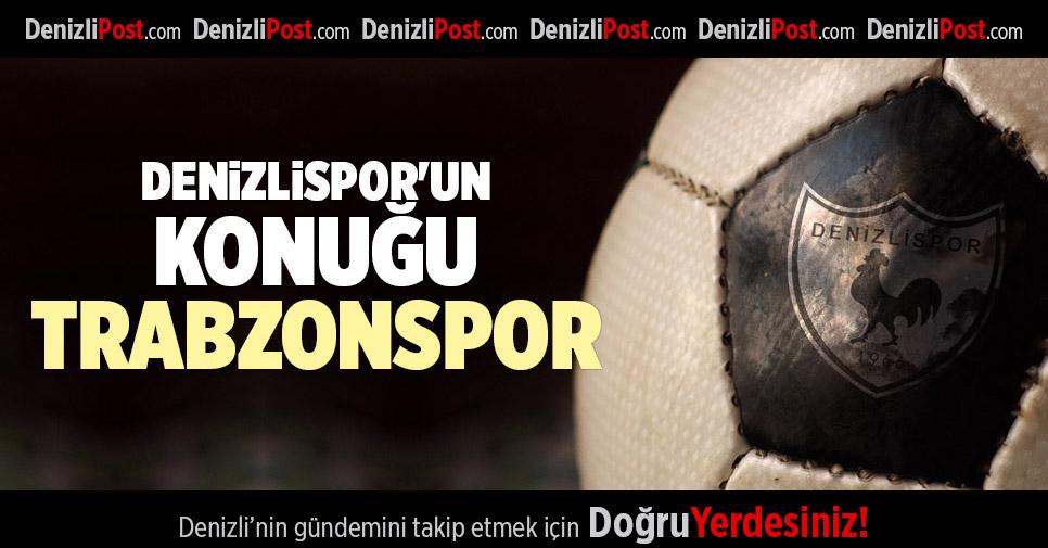 DENİZLİSPOR'UN KONUĞU TRABZONSPOR