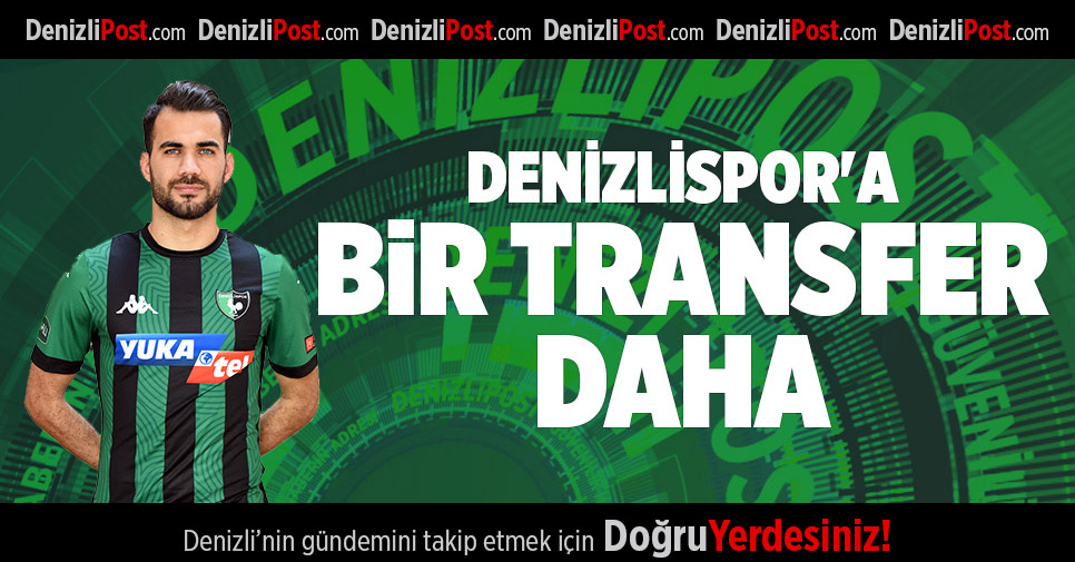 DENİZLİSPOR'A BİR TRANSFER DAHA
