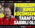 Teknik Patron Şimşek: Denizlispor'u Kimse Küçümsemesin