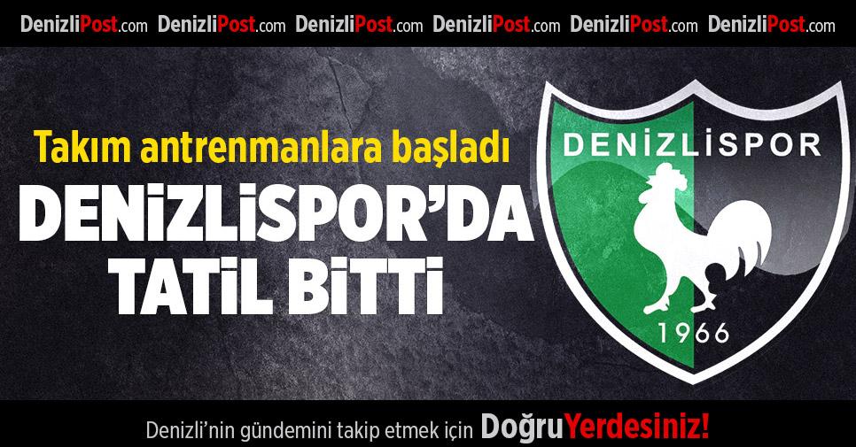 Denizlispor'da tatil bitti