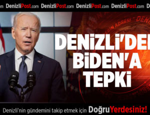 DENİZLİ'DEN BİDEN'A TEPKİ