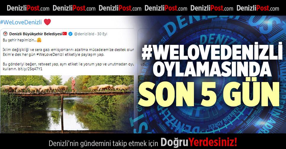 #WELOVEDENİZLİ OYLAMASINDA SON 5 GÜN