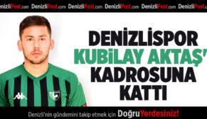 DENİZLİSPOR, KUBİLAY AKTAŞ'I KADROSUNA KATTI