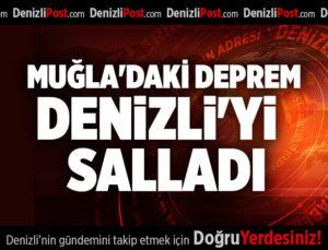 MUĞLA'DAKİ DEPREM DENİZLİ'Yİ  SALLADI