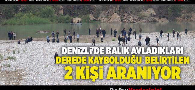 DENİZLİ'DE BALIK AVLADIKLARI DEREDE KAYBOLDUĞU BELİRTİLEN 2 KİŞİ ARANIYOR