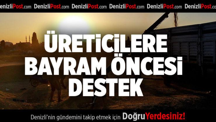 ÜRETİCİLERE BAYRAM ÖNCESİ DESTEK