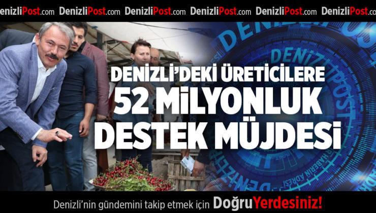 DENİZLİ'DEKİ ÜRETİCİLERE 52 MİLYONLUK DESTEK MÜJDESİ
