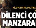 Aile ve Sosyal Politikalar Bakanı'nın şehrinden;DİLENCİ ÇOCUK MANZARALARI