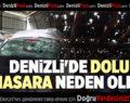 DENİZLİ'DE DOLU HASARA NEDEN OLDU