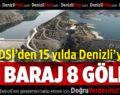 DSİ'den 15 Yılda Denizli'ye 14 Baraj, 8 Gölet