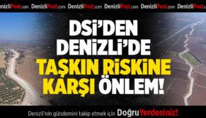 """""""DENİZLİ'DE TAŞKIN RİSKİNİ AZALTIYORUZ"""""""