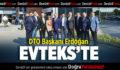 DTO BAŞKANI ERDOĞAN, EVTEKS'TE