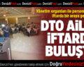 DTO, Yönetim Organları İle Personelini Aileleriyle Birlikte İftarda Buluşturdu
