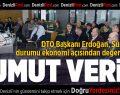 DTO Başkanı Erdoğan, Suriye'deki durumu ekonomi açısından değerlendirdi