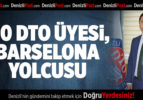 160 DTO ÜYESİ, BARSELONA YOLCUSU