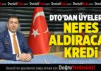DTO'DAN ÜYELERİNE NEFES ALDIRACAK KREDİ