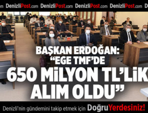 "BAŞKAN ERDOĞAN: ""EGE TMF'DE, 650 MİLYON TL'LİK ALIM OLDU"""