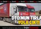 DTO'NUN TIRLARI YOLA ÇIKTI