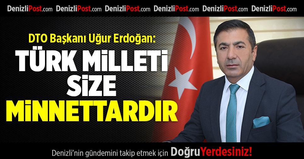 DTO Başkanı Uğur Erdoğan: Türk Milleti Size Minnettardır