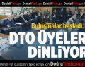 DTO Üyelerini Dinliyor