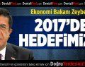 Ekonomi Bakanı Nihat Zeybekci: 2017 şahlanma yılı olacak