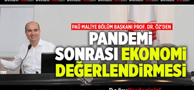 PAÜ MALİYE BÖLÜM BAŞKANI PROF. DR. ÖZ'DEN PANDEMİ SONRASI EKONOMİ DEĞERLENDİRMESİ