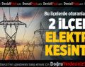 2 İlçede Elektrik Kesintisi