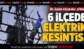 6 İlçede Elektrik Kesintisi