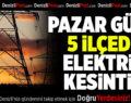 Denizli'nin 5 İlçesinde Pazar Günü Elektrik Kesintisi Var