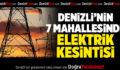 Denizli'nin 7 Mahallesinde Elektrik Kesintisi