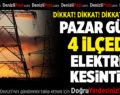 Pazar Günü 4 İlçede Elektrik Kesintisi