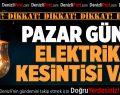 Pazar Günü Denizli'nin 3 İlçesinde Elektrik Kesintisi Var
