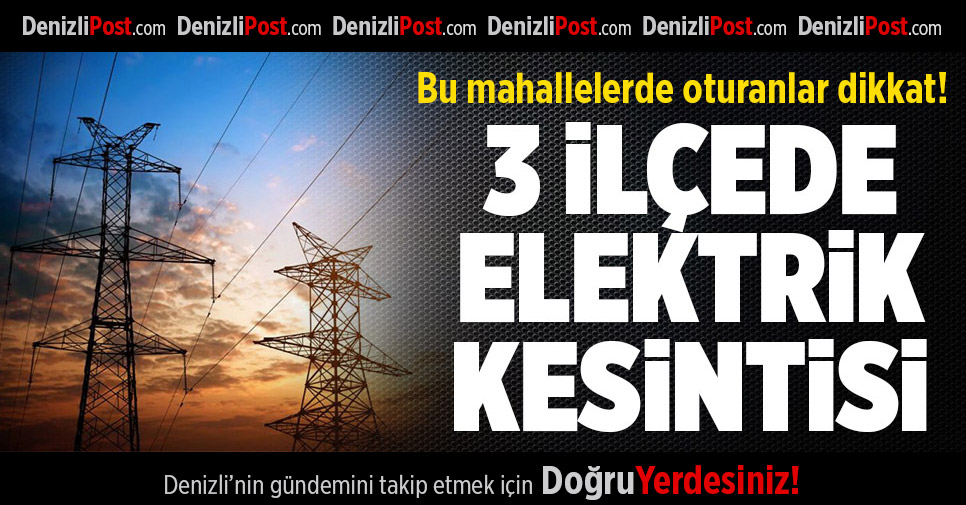 Denizli'nin 3 ilçesinde elektrik kesintisi