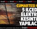 Denizli'nin 5 İlçesinde Cumartesi Günü Elektrik Kesintisi Yapılacak
