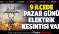 9 İlçede Pazar Günü Elektrik Kesintisi Yapılacak