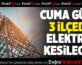 Cuma Günü 3 İlçede Elektrik Kesilecek