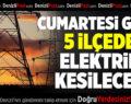 Cumartesi Günü 5 İlçede Elektrik Kesilecek