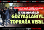 DENİZLİ'DE KUZENİNİN OYNADIĞI TÜFEĞİN ATEŞ ALMASI SONUCU ÖLEN ÇOCUĞUN CENAZESİ DEFNEDİLDİ