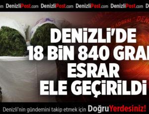 DENİZLİ'DE 18 BİN 840 GRAM ESRAR ELE GEÇİRİLDİ