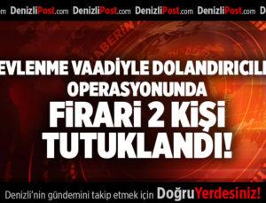 'EVLENME VAADİYLE DOLANDIRICILIK' OPERASYONUNDA FİRARİ 2 KİŞİ DAHA TUTUKLANDI