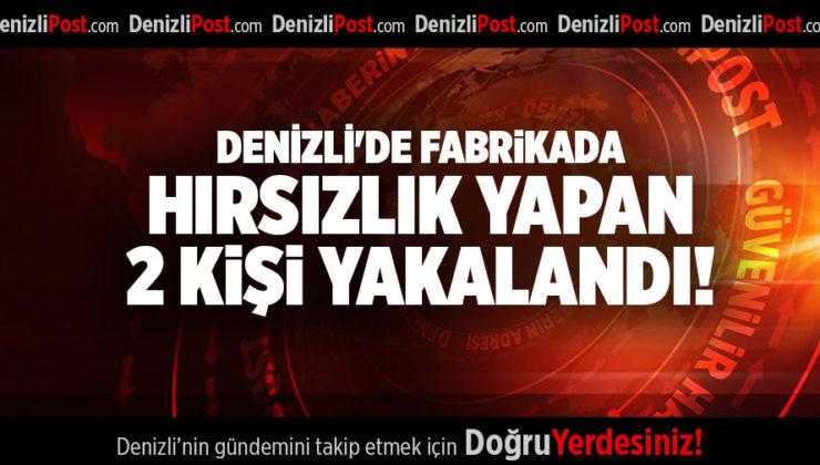 DENİZLİ'DE FABRİKADA HIRSIZLIK YAPAN 2 KİŞİ YAKALANDI