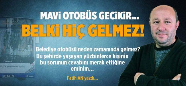 MAVİ OTOBÜS GECİKİR BELKİ HİÇ GELMEZ!