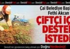 Çal'ın Başkanı Akcan, çiftçilere destek istedi