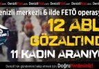 'FETÖ ablası' olduğu öne sürülen 12 kadın gözaltında