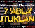 FETÖ'cü 7 kadın tutuklandı