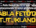 Denizli'de 8 abla FETÖ'den tutuklandı
